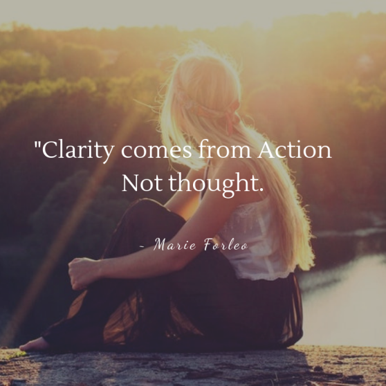 Clarity comes from action