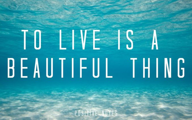 to live is a beautiful thing